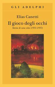 Libro Il gioco degli occhi. Storia di una vita (1931-1937) Elias Canetti
