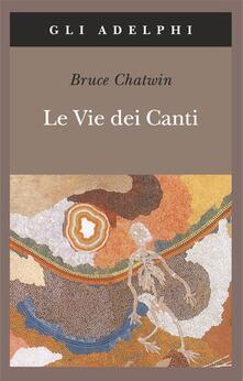 Le vie dei canti - Bruce Chatwin - copertina