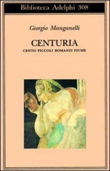 Centuria. Cento piccoli romanzi fiume - Giorgio Manganelli - copertina