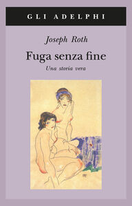 Libro Fuga senza fine. Una storia vera Joseph Roth