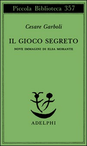 Libro Il gioco segreto. Nove immagini di Elsa Morante Cesare Garboli