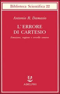 Libro L' errore di Cartesio. Emozione, ragione e cervello umano Antonio R. Damasio
