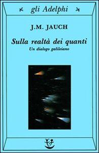 Foto Cover di Sulla realtà dei quanti. Un dialogo galileiano, Libro di J. M. Jauch, edito da Adelphi