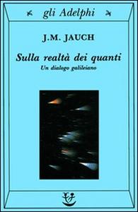 Libro Sulla realtà dei quanti. Un dialogo galileiano J. M. Jauch