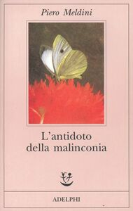 Libro L' antidoto della malinconia Piero Meldini