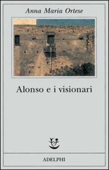 Alonso e i visionari - Anna Maria Ortese - copertina