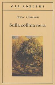 Foto Cover di Sulla collina nera, Libro di Bruce Chatwin, edito da Adelphi