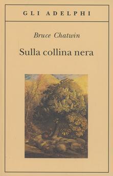 Sulla collina nera - Bruce Chatwin - copertina