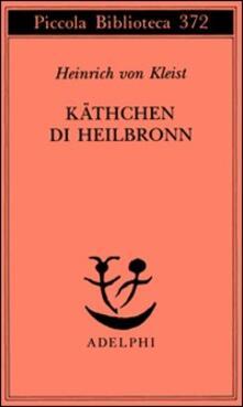 Winniearcher.com Käthchen di Heilbronn, ovvero La prova del fuoco. Grande dramma storico-cavalleresco Image