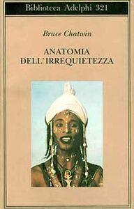 Foto Cover di Anatomia dell'irrequietezza, Libro di Bruce Chatwin, edito da Adelphi