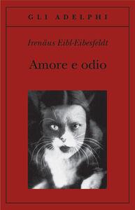 Libro Amore e odio. Per una storia naturale dei comportamenti elementari Irenäus Eibl-Eibesfeldt
