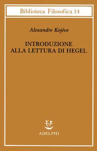 Foto Cover di Introduzione alla lettura di Hegel - Lezioni sulla «Fenomenologia dello Spirito» tenute dal 1933 al 1939 all' Ecole Pratique des Hautes Etudes raccolte e..., Libro di Alexandre Kojève, edito da Adelphi