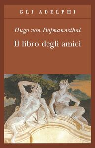 Foto Cover di Il libro degli amici, Libro di Hugo von Hofmannsthal, edito da Adelphi