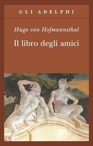 Libro Il libro degli amici Hugo von Hofmannsthal