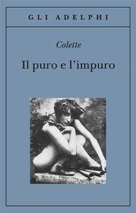 Libro Il puro e l'impuro Colette