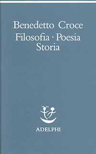 Filosofia, poesia, storia. Pagine tratte da tutte le opere a cura dell' autore