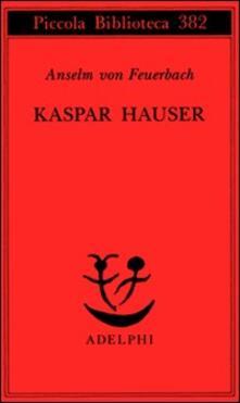 Librisulladiversita.it Kaspar Hauser. Un delitto esemplare contro l'anima Image