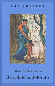 Il cardillo addolorato - Anna Maria Ortese - copertina