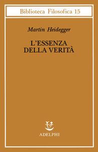 Libro L' essenza della verità. Sul mito della caverna e sul «Teeteto» di Platone Martin Heidegger