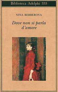 Foto Cover di Dove non si parla d'amore e altri racconti, Libro di Nina Berberova, edito da Adelphi