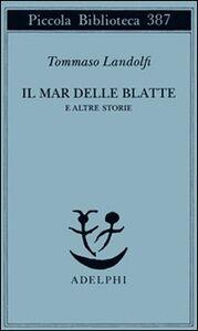 Libro Il mar delle Blatte e altre storie Tommaso Landolfi