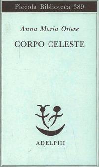 Corpo celeste - Ortese Anna Maria - wuz.it