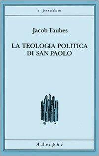 La teologia politica di san Paolo. Lezioni tenute dal 23 al 27 febbraio 1987 alla Forschungsstätte della Evangelische Studiengemeinschaft di Heidelberg