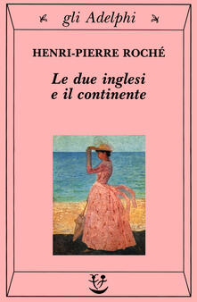 Le due inglesi e il continente - Henri-Pierre Roché - copertina
