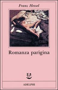 Libro Romanza parigina. Carte di un disperso Franz Hessel