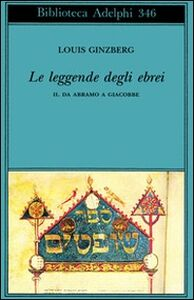 Libro Le leggende degli ebrei. Vol. 2: Da Abramo a Giacobbe. Louis Ginzberg