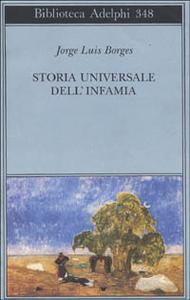 Libro Storia universale dell'infamia Jorge L. Borges