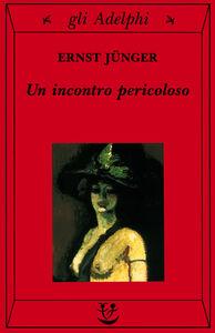 Foto Cover di Un incontro pericoloso, Libro di Ernst Jünger, edito da Adelphi