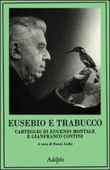 Eusebio e Trabucco. Carteggio di Eugenio Montale e Gianfranco Contini - Eugenio Montale,Gianfranco Contini - copertina