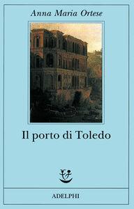 Foto Cover di Il porto di Toledo, Libro di Anna M. Ortese, edito da Adelphi