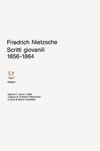 Opere. Vol. 1\1: Scritti giovanili (1856-1864).