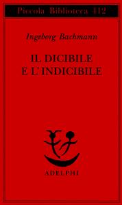 Libro Il dicibile e l'indicibile. Saggi radiofonici Ingeborg Bachmann