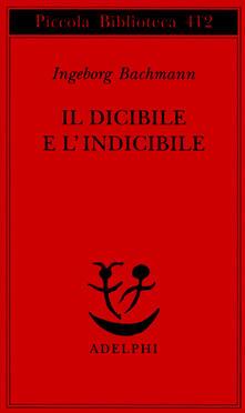 Il dicibile e l'indicibile. Saggi radiofonici - Ingeborg Bachmann - copertina