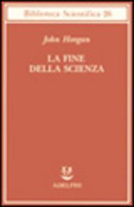 Libro La fine della scienza John Horgan