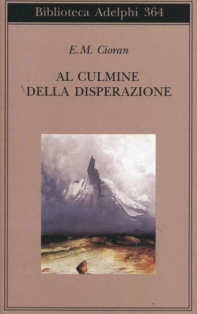 42b62ea286d617 Al culmine della disperazione - Emil M. Cioran - Libro - Adelphi ...