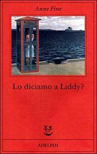 Libro Lo diciamo a Liddy? Una commedia agra Anne Fine
