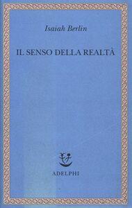 Libro Il senso della realtà. Studi sulle idee e la loro storia Isaiah Berlin