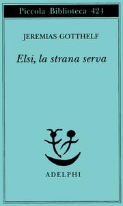Libro Elsi, la strana serva Jeremias Gotthelf
