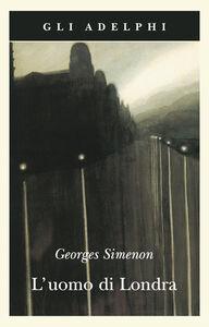 Foto Cover di L' uomo di Londra, Libro di Georges Simenon, edito da Adelphi