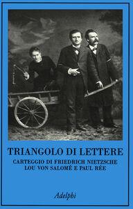 Libro Triangolo di lettere. Carteggio di Friedrich Nietzsche, Lou von Salomé e Paul Rée Friedrich Nietzsche , Lou Andreas-Salomé , Paul Rée