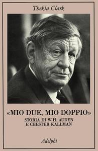 Mio due, mio doppio. Storia di W. H. Auden e Chester Kallman