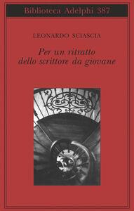 Foto Cover di Per un ritratto dello scrittore da giovane, Libro di Leonardo Sciascia, edito da Adelphi