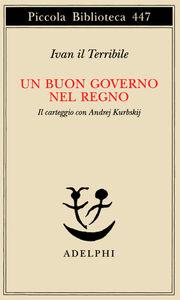 Libro Un buon governo nel regno. Il carteggio con Andrej Kurbskij Ivan il Terribile