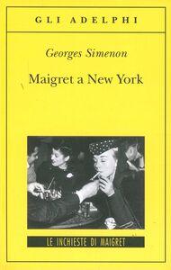 Foto Cover di Maigret a New York, Libro di Georges Simenon, edito da Adelphi