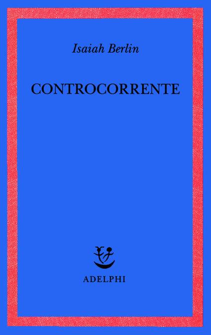 Controcorrente. Saggi di storia delle idee - Isaiah Berlin - copertina