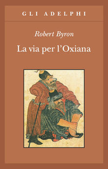 La via per l'Oxiana - Robert Byron - copertina